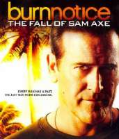 Click to view: BURN NOTICE:FALL OF SAM AXE - Blu-Ray Movie!