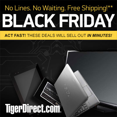 TigerDirect. No Lines. No Wait. Black Friday SALE!