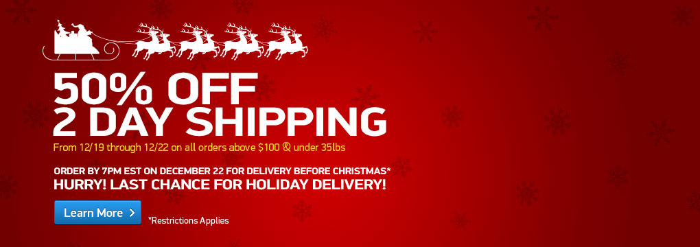 Hurry Last Chance For Holiday Delivery! 50% Off 2 Day Shipping
