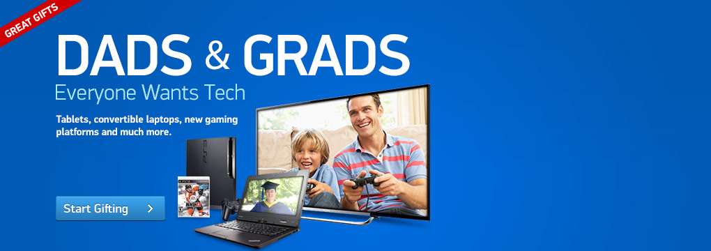 Dads and Grads. Everyone Wants Tech. Tablets, convertible laptops, new gaming platforms and much more.