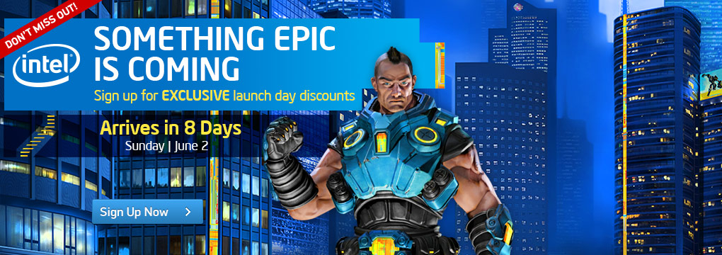 INTEL: Something epic is coming! Sign up for EXLCUSIVE launch day discounts