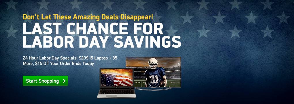 24 Hour Labor Day Specials: $299 i5 Laptop + 35 More, $15 Off Your Order Ends Today