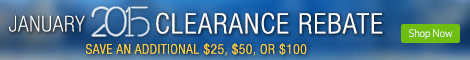 January 2015 Clearance Rebate. Save an addition $25, 50 or $100 on select products