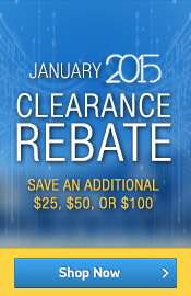 January 2015 Clearance Rebate. Save an additional $25, $50, or $100 on select products