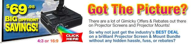 Get The Industry's Best Deal - No Strings - Just $69.98 for both a Perfect Universal Projector Mount and Brilliant 4:3 Projector Screen!