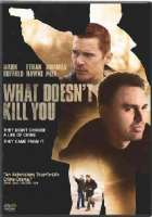 WHAT DOESN'T KILL YOU - DVD Movie