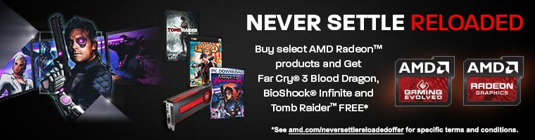 Never Settle Reloaded. Buy Select AMD Radeon products and Get Far Cry 3 Bllod Dragon, BioShock Infinite and Tomb Raider FREE*